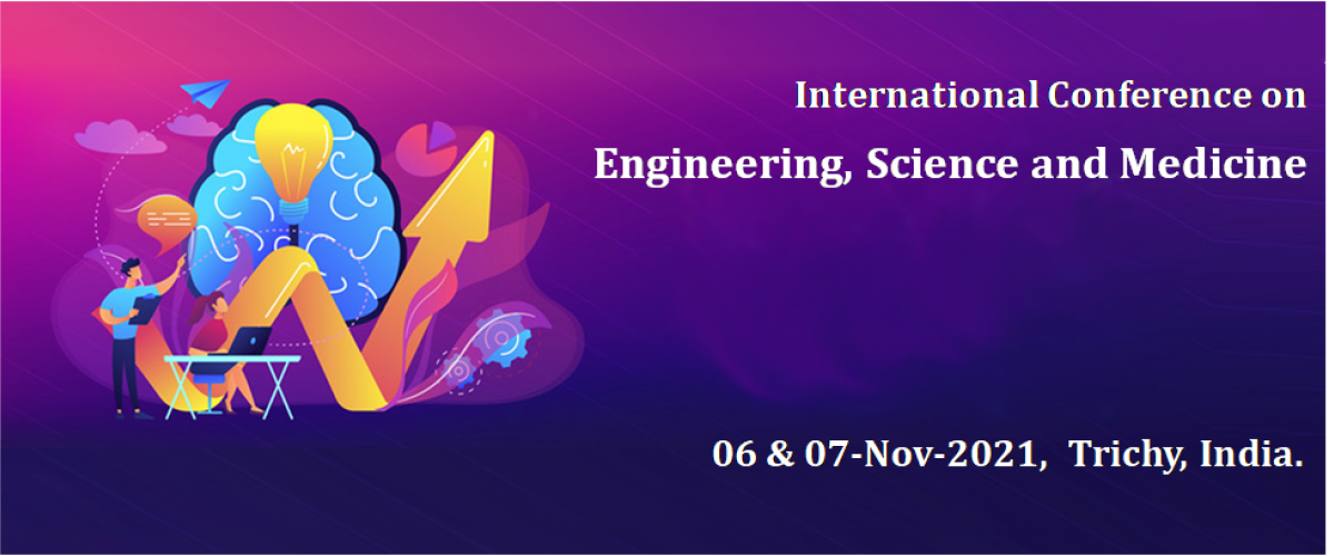 International Conference on Engineering, Science and Medicine