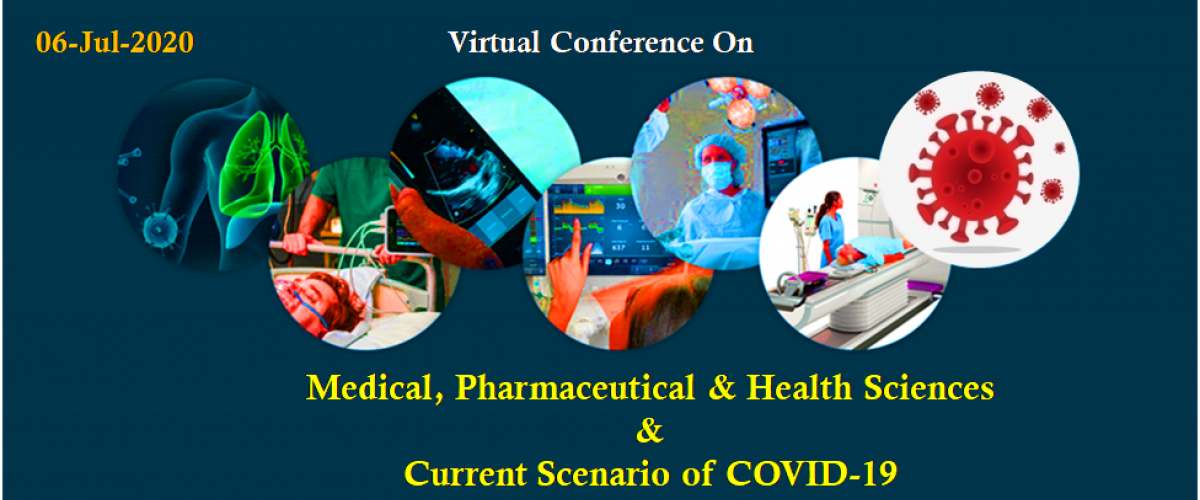 Virtual Conference on Medical, Pharmaceutical & Health Sciences & Current Scenario of COVID-19
